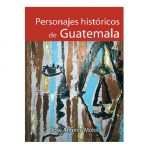 Personajes Históricos De Guatemala