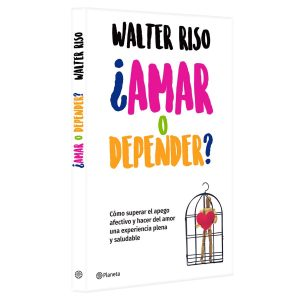 ¿amar o depender? - Walter Riso
