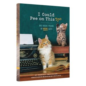 I Could Pee on This Too, And More Poems by Cats