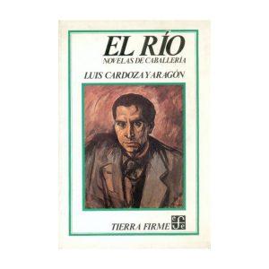 El Rio: Novelas de Caballeria - Luis Cardoza y Aragón